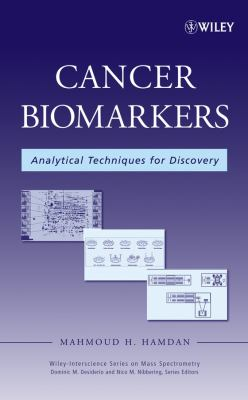 Cancer Biomarkers: Analytical Techniques for Discovery 9780471745167