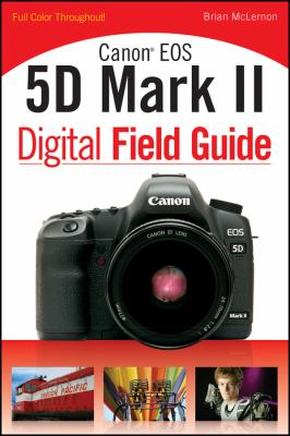 Canon EOS 5D Mark II Digital Field Guide 9780470467145