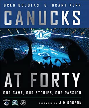 Canucks at Forty: Our Game, Our Stories, Our Passion 9780470679166