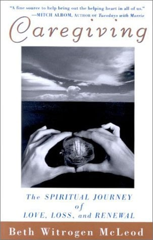 Caregiving: The Spiritual Journey of Love, Loss, and Renewal 9780471392170