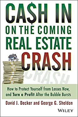 Cash in on the Coming Real Estate Crash: How to Protect Yourself from Losses Now, and Turn a Profit After the Bubble Bursts 9780471791003