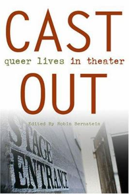 Cast Out: Queer Lives in Theater 9780472069330