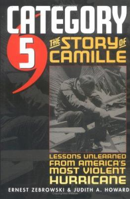 Category 5: The Story of Camille, Lessons Unlearned from America's Most Violent Hurricane 9780472115259
