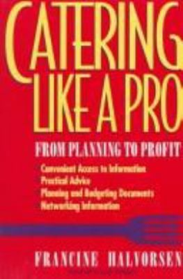 Catering Like a Pro: From Planning to Profit 9780471006886