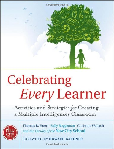 Celebrating Every Learner: Activities and Strategies for Creating a Multiple Intelligences Classroom 9780470563861