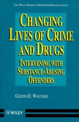 Changing Lives of Crime and Drugs: Intervening with Substance-Abusing Offenders 9780471978411