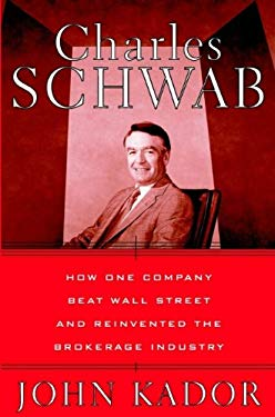 Charles Schwab: How One Company Beat Wall Street and Reinvented the Brokerage Industry 9780471224075