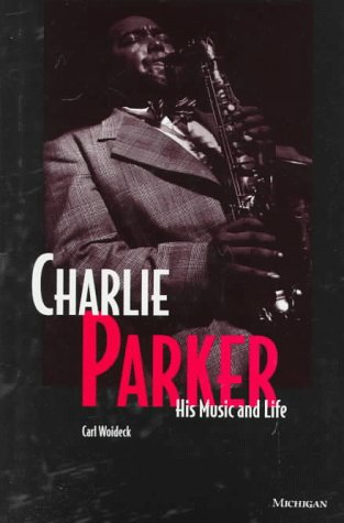 Charlie Parker: His Music and Life 9780472103706