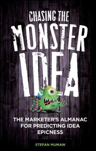 Chasing the Monster Idea: The Marketer's Almanac for Predicting Idea Epicness 9780470915851