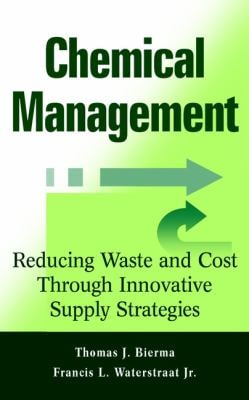 Chemical Management: Reducing Waste and Cost Through Innovative Supply Strategies 9780471332848
