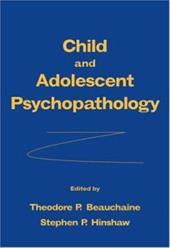 Child and Adolescent Psychopathology - Beauchaine, Theodore P. / Hinshaw, Stephen P.