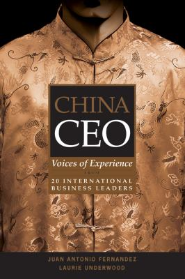 China CEO: Voices of Experience from 20 International Business Leaders 9780470821923