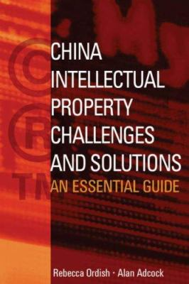 China Intellectual Property - Challenges and Solutions: An Essential Business Guide 9780470822753