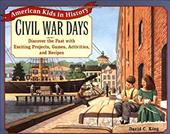 Civil War Days: Discover the Past with Exciting Projects, Games, Activities, and Recipes 1550022