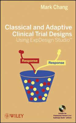 Classical and Adaptive Clinical Trial Designs Using Expdesign Studio [With CDROM] 9780470276129