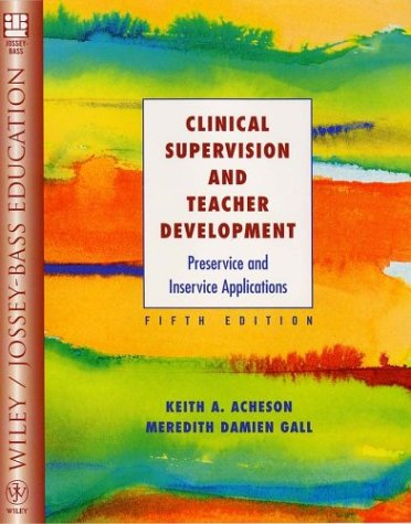 Clinical Supervision and Teacher Development: Preservice and Inservice Applications 9780471391425