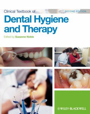 Clinical Textbook of Dental Hygiene and Therapy. Edited by Suzanne Noble 9780470658376