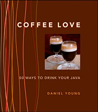 Coffee Love: 50 Ways to Drink Your Java 9780470289372