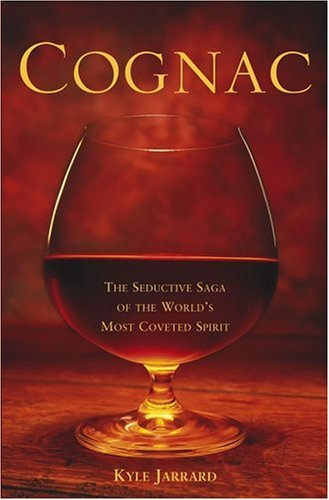 Cognac: The Seductive Saga of the World's Most Coveted Spirit 9780471459446