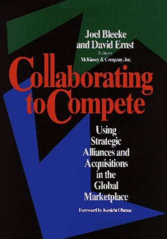 Collaborating to Compete: Using Strategic Alliances and Acquisitions in the Global Marketplace 9780471580096