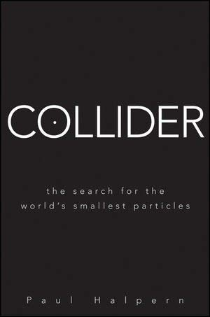 Collider: The Search for the World's Smallest Particles 9780470286203