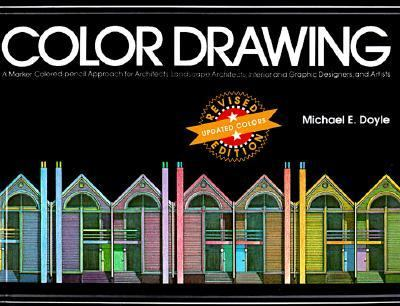 Color Drawing: A Marker/Colored Pencil Approach for Architects, Landscape Architects, Interior and Graphic Designer 9780471285588