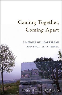 Coming Together, Coming Apart: A Memoir of Heartbreak and Promise in Israel 9780471789611