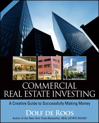 Commercial Real Estate Investing: A Creative Guide to Succesfully Making Money 9780470227381