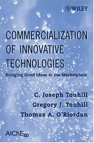 Commercialization of Innovative Technologies: Bringing Good Ideas to the Marketplace 9780470230077