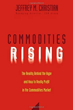 Commodities Rising: The Reality Behind the Hype and How to Really Profit in the Commodities Market 9780471772255