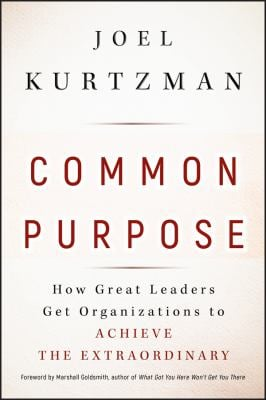 Common Purpose: How Great Leaders Get Organizations to Achieve the Extraordinary 9780470490099