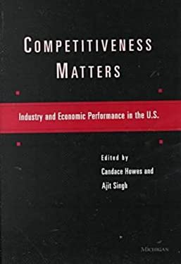 Competitiveness Matters: Industry and Economic Performance in the U.S. 9780472109838