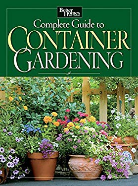 Better Homes and Gardens Complete Guide to Container Gardening 9780470540305