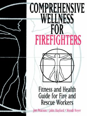 Comprehensive Wellness for Firefighters: Fitness and Health Guide for Fire and Rescue Workers 9780471287094