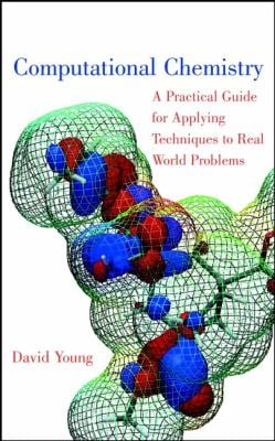 Computational Chemistry: A Practical Guide for Applying Techniques to Real World Problems 9780471333685