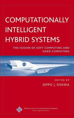 Computationally Intelligent Hybrid Systems: The Fusion of Soft Computing and Hard Computing 9780471476689