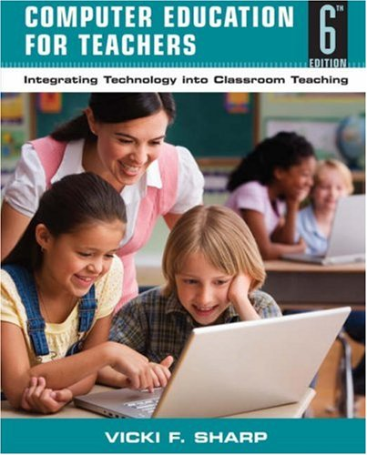 Computer Education for Teachers: Integrating Technology Into Classroom Teaching 9780470141106
