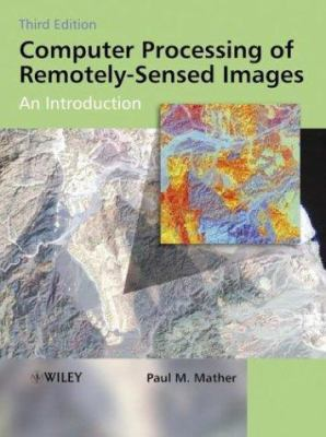Computer Processing of Remotely-Sensed Images: An Introduction 9780470849187