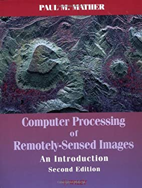 Computer Processing of Remotely-Sensed Images: An Introduction 9780471985501