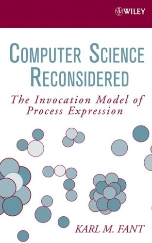 Computer Science Reconsidered: The Invocation Model of Process Expression 9780471798149