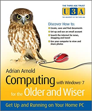 Computing with Windows 7 for the Older and Wiser: Get Up and Running on Your Home PC 9780470687031