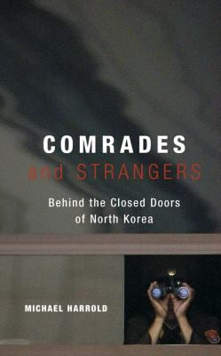 Comrades and Strangers: Behind the Closed Doors of North Korea 9780470869765