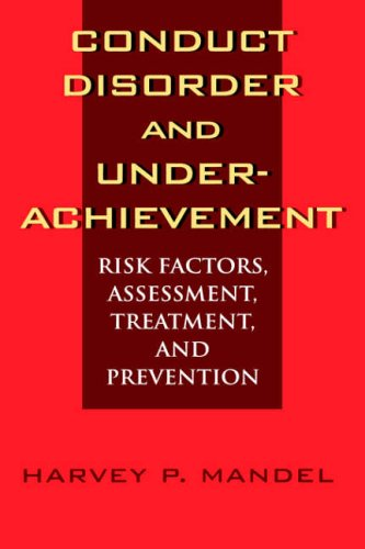 Conduct Disorder and Underachievement: Risk Factors, Assessment, Treatment, and Prevention 9780471131472