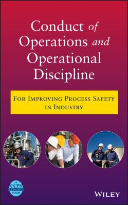 Conduct of Operations and Operational Discipline: For Improving Process Safety in Industry 9780470767719