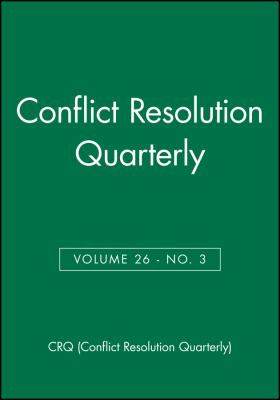 Conflict Resolution Quarterly, Volume 26: Number 3 9780470486306