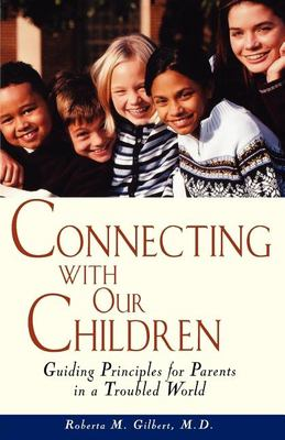 Connecting with Our Children: Guiding Principles for Parents in a Troubled World 9780471347866