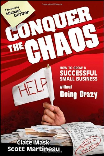Conquer the Chaos: How to Grow a Successful Small Business Without Going Crazy 9780470599327