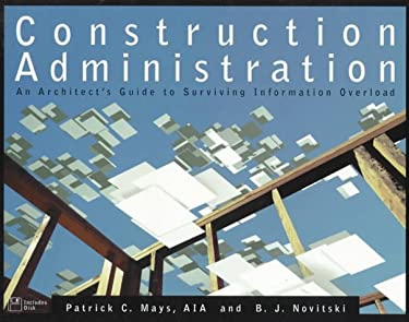 Construction Administration: An Architect's Guide to Surviving Information Overload 9780471154198
