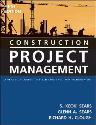 Construction Project Management: A Practical Guide to Field Construction Management 9780471745884