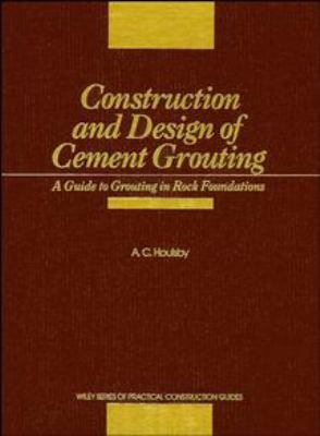 Construction and Design of Cement Grouting: A Guide to Grouting in Rock Foundations 9780471516293
